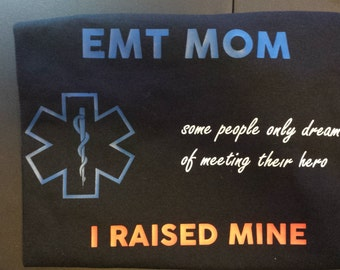 EMT Mom shirt - some people only dream of meeting their hero I raised mine.