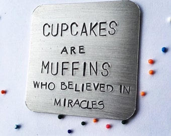 Motivational magnet, cupcakes are muffins who believed in miracles