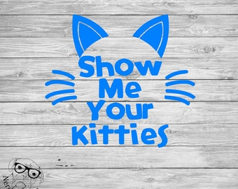 Show Me Your Kitties Decal, Show  Me Your Kitties Decal, Cat Car Decal. cat decal, cat laptop decal, tumbler decal-You Choose Size and Color