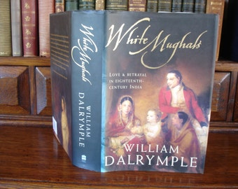 WHITE MUGHALS - Love and Betrayal in Eighteenth Century India