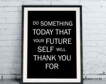Do Something Today That Your Future Self Will Thank You For, Black and White Inspirational Home Decor, Modern Wall Art, Motivational Poster
