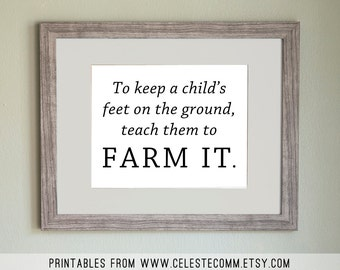 "PRINTABLE ""To keep a child's feet on the ground, teach them to farm it 8x10 inch INSTANT DOWNLOAD - print at home, quote, farm, agriculture"