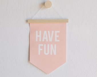 Canvas Banner - Have Fun Wall Banner,  Wall Flag, Quote Banner, Wall Hanging