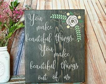 You Make Beautiful Things Wood Sign