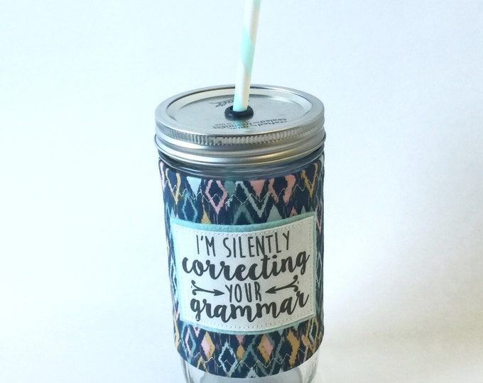 I am Silently Correcting Your Grammar Mason Jar Tumbler 24oz with Insulated Mason Jar Cozy BPA Free Straw