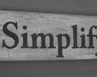 Simplify, Wooden sign from Reclaimed Wood 4 inches by 14 inches. E