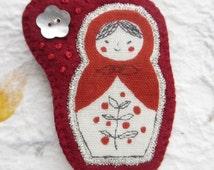 Russian Doll Felt Brooch. Textile Brooch. Matroyska Brooch. Russian Doll Corsage. Boho Brooch. Cute Brooch. Kawaii.