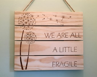 Wood Burnt Sign, Dandelion Sign, Pyrography, Wood Quote Sign, Dandelion Wall Decor, We Are All A Little Fragile