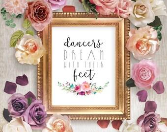 Dancers dream with their feet, PRINTABLE, prima ballerina wall art print gift, dance recital gift, girl's floral nursery bedroom decor