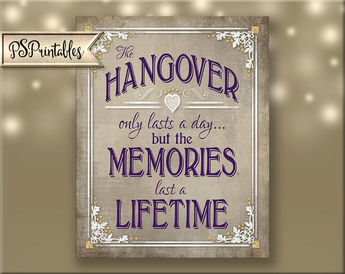 A Hangover lasts a day, but the memories last a lifetime Printable Party Sign - DIY - Instant Download - 4 sizes - Old Lace Collection