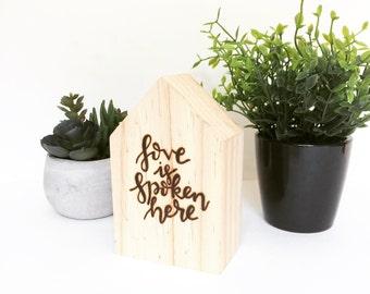 Love is Spoken Here Wood Burned House