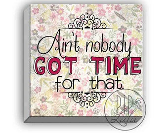 ain't nobody got time for that, funny pop culture quote, canvas wall art, typographic print, funny quote on canvas, large wall art