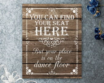 You can Find your Seat here, but your place is on the Dance Floor Printable Wedding Seating Sign, Wedding Seating, Dance Floor Sign, Rustic