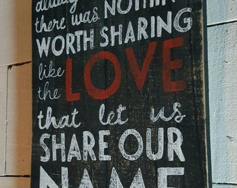 Rustic Country Love Song Wood Sign Always Remember There Was Nothing Worth Sharing Like The Love That Let Us Share Our Name Sign