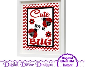Digital Printable Wall Art 8x10 - Cute as a Bug -  Instant Download