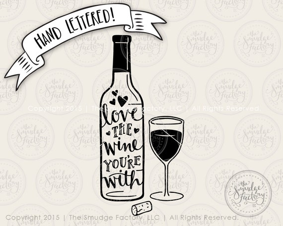Download Wine SVG Cut File Love the Wine You're With by ...