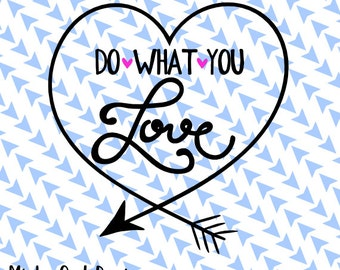 Do What You Love SVG Cut File - Inspired - Heart - Love - Arrow - Cutting Files - Cricut - Silhouette - Instant Download