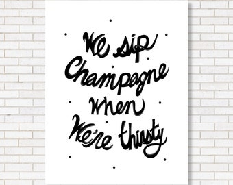 Champagne Print - Black & White - Hip Hop Lyrics - Notorious BIG - Hand-Lettered Wall Art, Home Decor - Typography Poster
