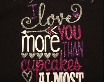 I love you more than cupcakes... ALMOST!
