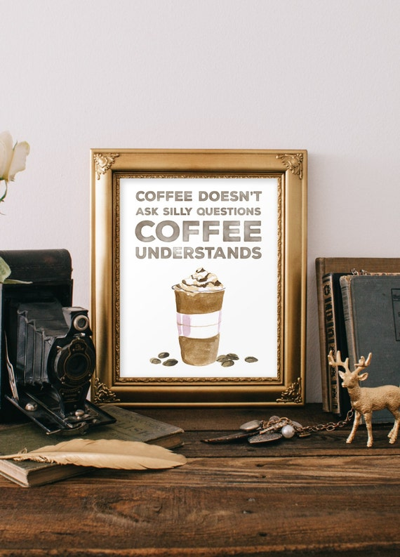 Printable Art Coffee Doesn 39 T Ask Silly Questions