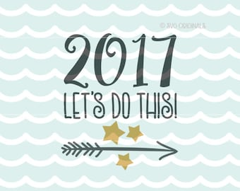 New Year SVG 2017 Lets Do This - Happy New Year SVG File for Cricut Explore and more! Happy new year! Hello 2017 SVG