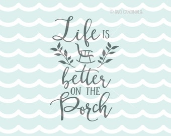 Life Is Better On The Porch SVG File. Cricut Explore & more.  Porch Rocker Rocking Chair Porch Sign Porch Art Patio Outside Southern SVG