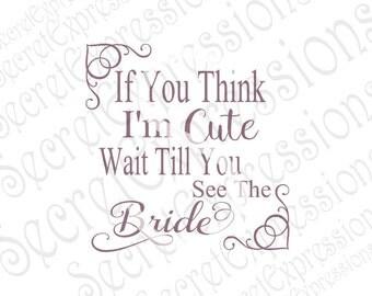 If You Think I'm Cute Svg Flower Girl Svg, Wedding Svg, Wedding Sign Svg Digital Cutting File DXF JPEG Svg Cricut Svg Silhouette Print File
