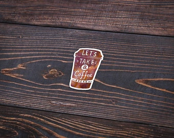 """Lets Take A Coffee Break - Pack Of 3 - 4"""" Tall - Personalized Sticker - Die Cut"""