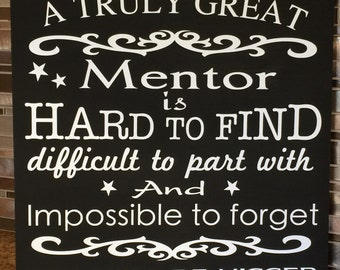A Truly Great Mentor.. A beautiful wood sign great gift for any occasion. Can be personalized ...