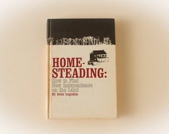 HOMESTEADING: How to Find Independence on the Land (Gene Logsdon ,1977 ed.) Vintage Book,  self-sustaining lifestyle, Organic Gardening