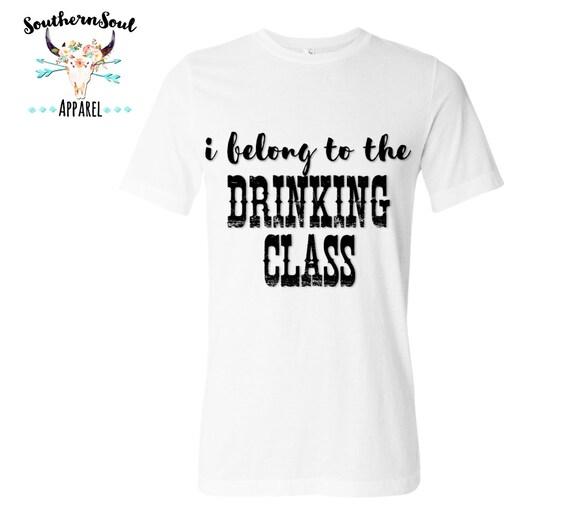 I Belong To The Drinking Class Unisex T Shirt, Country T Shirt, Southern T Shirt, Country Shirt, Concert Shirt, Boutique Shirt