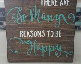 There are so many reasons to be happy - Wood Sign