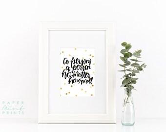 A Person's A Person No Matter How Small - Dr. Seuss   Quotes   Wall Art   Digital Print