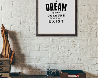 I Dream of you in Colours that don't Exist : Wall Decor Typography Print Inspirational Love Quote Poster