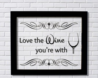 Floating Quote - Love the Wine you're with - Kitchen Wall Sign - Wine Lover - Wine Sign - Wall Art Print - Kitchen Decor