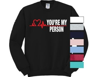 Youre My Person Crewneck You're Grey Yang Karev Stevens O'Malley Christina and Meredith It's a beautiful day to save lives anatomy Seattle