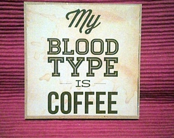 my blood type is coffe, coffe quote, coffe, handmade, decoupage, woman quote, workspace, home decor, kitchen decor