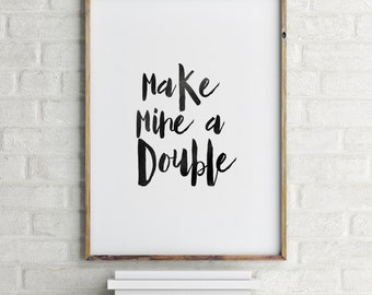 """Bar poster Drink quote """"Make Mine Double"""" Bar quote Drink poster Inspirational poster Motivational quote Party poster Printable quote"""