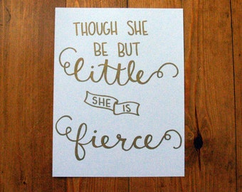 Though She Be But Little, She Is Fierce - Hand lettered Nursery Print