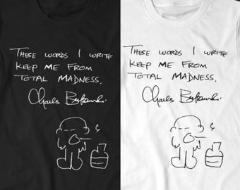 Charles Bukowski - Madness Quote - Tshirt - Black or White S M L XL XXL XXXL