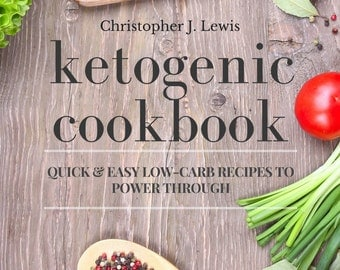Ketogenic Cookbook: Quick And Easy Low-Carb Recipes  To Power Through