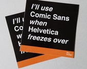 I'll Use Comic Sans When Helvetica Freezes Over sticker 2 pack