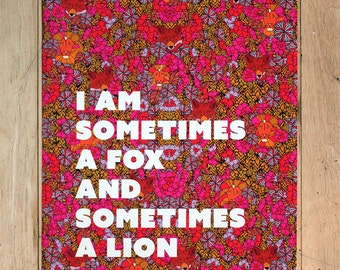 I am Sometimes a Fox and Sometimes a Lion-11 x 14 print