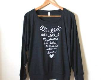 """Literary Quote - """"All that we see or seem is but a dream within a dream"""" Edgar Allan Poe Quote - Slouchy Pullover. MADE TO ORDER"""