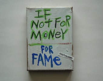 If Not For Money For Fame - NayArts - Word Art Folk Painting