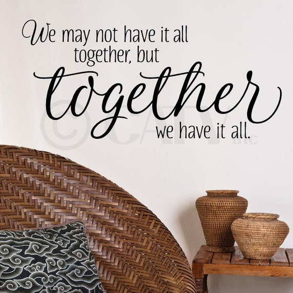 We May Not Have It All Together But Together We Have It All vinyl lettering wall sayings home decor quote art