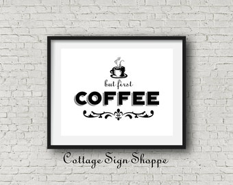 But First Coffee Printable, Coffee Wall Art, Kitchen Wall Art, 5 x 7, 8 x 10, DIGITAL, YOU PRINT,Cafe Art, Restaurant Art,  Office Wall Art,