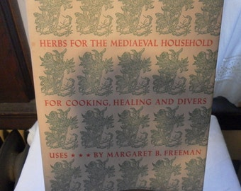 Herbs for the Mediaeval Household by Margaret B. Freeman MMOA book 1979