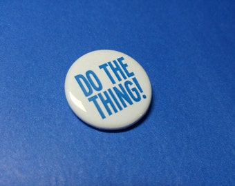 DO THE THING! Pinback Button (or Magnet)