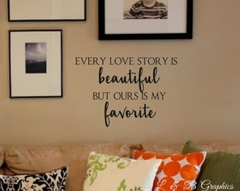 Vinyl Wall Decal- Every Love Story Is Beautiful But Ours Is My Favorite- Vinyl Wall Quote- Home Decor- Family- Love Quotes